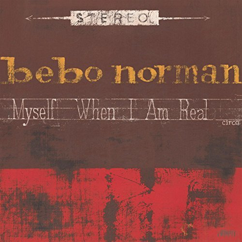 Bebo Norman Myself When I Am Real