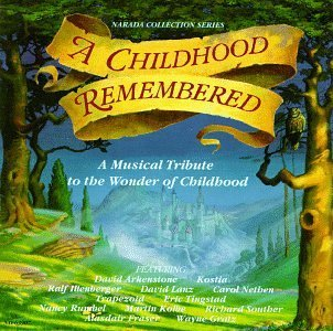 Childhood Remembered Childhood Remembered Arkenstone Kostia Illenberger Lanz & Speer Tingstad & Rumbel