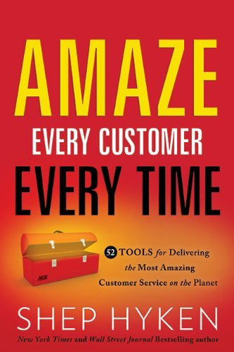 Shep Hyken Amaze Every Customer Every Time 52 Tools For Delivering The Most Amazing Customer