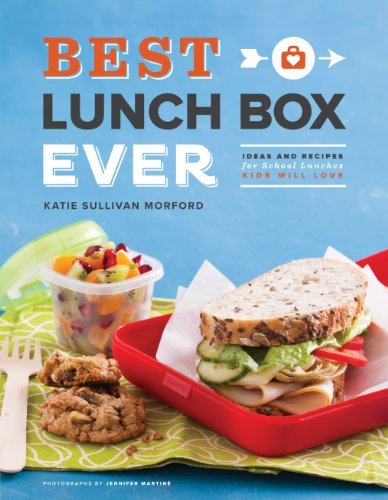 Katie Sullivan Morford Best Lunch Box Ever Ideas And Recipes For School Lunches Kids Will Lo