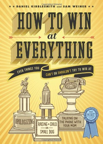 Daniel Kibblesmith How To Win At Everything Even Things You Can't Or Shouldn't Try To Win At