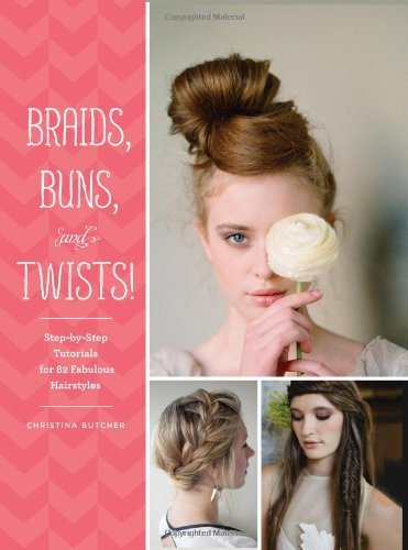 Christina Butcher Braids Buns And Twists! Step By Step Tutorials For 82 Fabulous Hairstyles