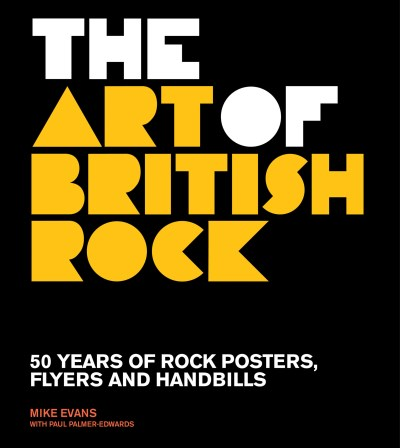 Mike Evans The Art Of British Rock 50 Years Of Rock Posters Flyers And Handbills