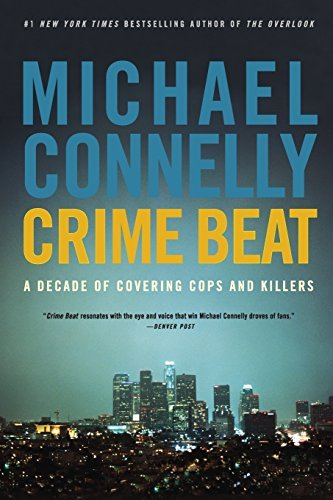 Michael Connelly Crime Beat A Decade Of Covering Cops And Killers