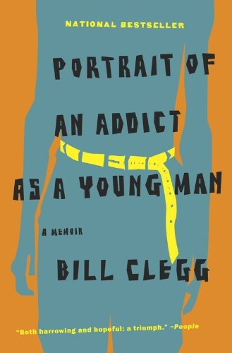 Bill Clegg Portrait Of An Addict As A Young Man A Memoir