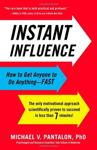 Michael Pantalon Instant Influence How To Get Anyone To Do Anything Fast