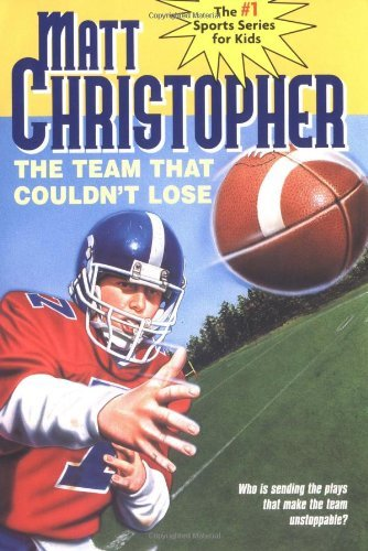 Matt Christopher The Team That Couldn't Lose Who Is Sending The Plays That Make The Team Unsto