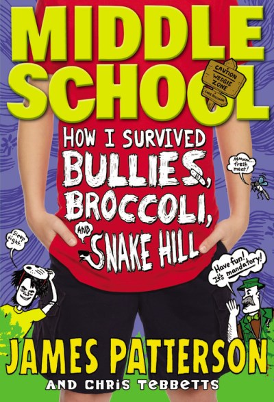 James Patterson Middle School How I Survived Bullies Broccoli And Snake Hill