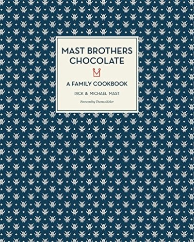 Rick Mast Mast Brothers Chocolate A Family Cookbook