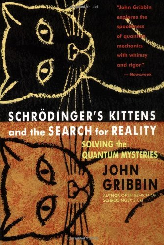 John R. Gribbin Schrodinger's Kittens And The Search For Reality Solving The Quantum Mysteries Tag Author Of In S