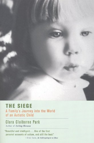 Clara Claiborne Park The Siege A Family's Journey Into The World Of An Autistic Revised