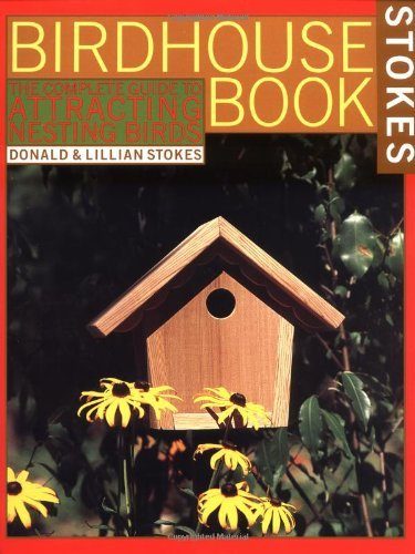Donald Stokes The Complete Birdhouse Book The Easy Guide To Attracting Nesting Birds
