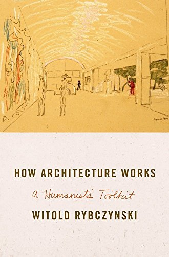 Witold Rybczynski How Architecture Works A Humanist's Toolkit