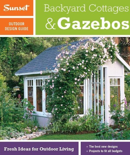 Josh Garskof Sunset Outdoor Design Guide Backyard Cottages & Gazebos Fresh Ideas For Outd