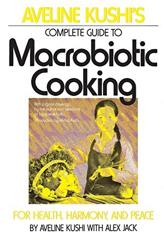 Aveline Kushi Aveline Kushi's Complete Guide To Macrobiotic Cook For Health Harmony And Peace