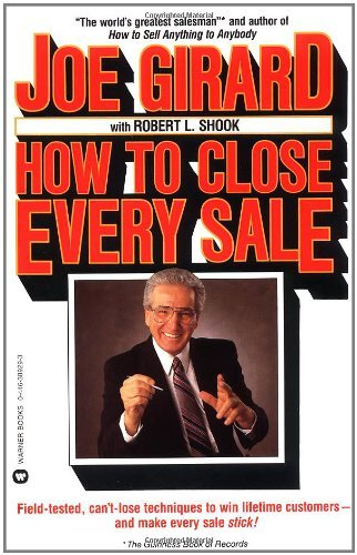 Joe Girard How To Close Every Sale