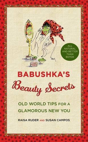 Raisa Ruder Babushka's Beauty Secrets Old World Tips For A Glamorous New You