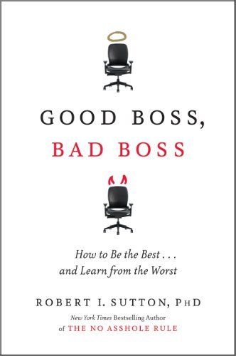 Robert I. Sutton Good Boss Bad Boss How To Be The Best... And Learn From The Worst