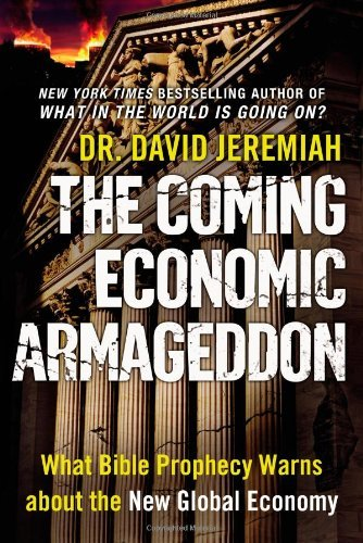 David Jeremiah Coming Economic Armageddon The What Bible Prophecy Warns About The New Global Ec