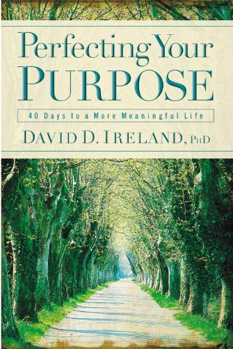 David D. Ireland Perfecting Your Purpose 40 Days To A More Meaningful Life