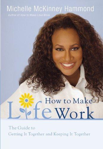 Michelle Mckinney Hammond How To Make Life Work The Guide To Getting It Together And Keeping It T