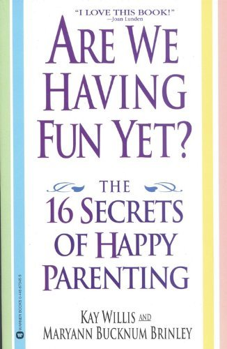Kay Willis Are We Having Fun Yet? The 16 Secrets Of Happy Parenting