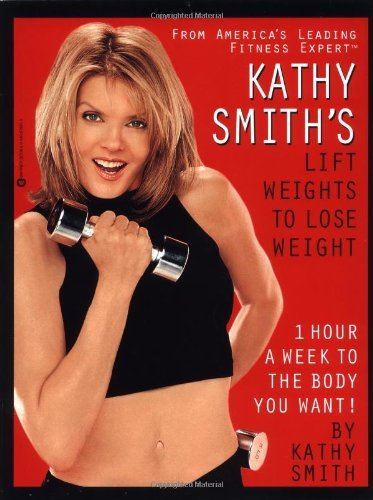 Kathy Smith Kathy Smith's Lift Weights To Lose Weight
