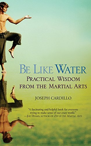 Joseph Cardillo Be Like Water Practical Wisdom From The Martial Arts