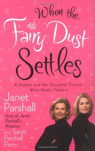 Janet Parshall When The Fairy Dust Settles A Mother And Her Daughter Discuss What Really Mat
