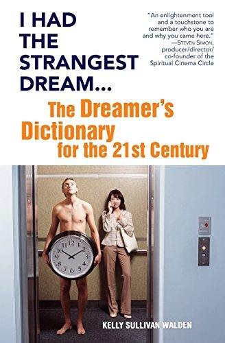 Kelly Sullivan Walden I Had The Strangest Dream... The Dreamer's Dictionary For The 21st Century