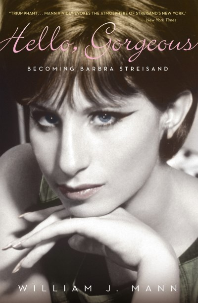 William J. Mann Hello Gorgeous Becoming Barbra Streisand