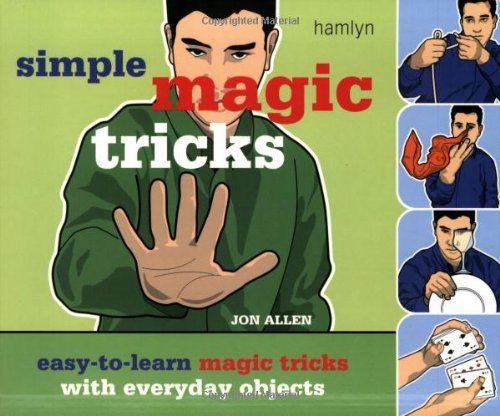 Jon Allen Simple Magic Tricks Easy To Learn Magic Tricks With Everyday Objects