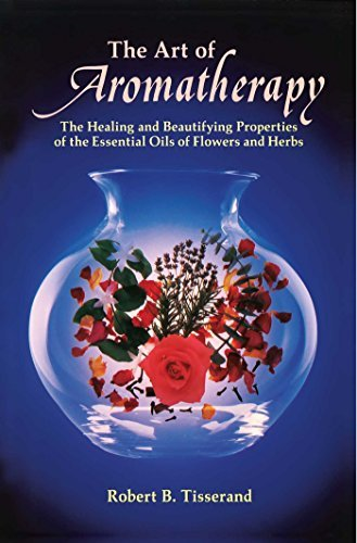 Robert B. Tisserand The Art Of Aromatherapy The Healing And Beautifying Properties Of The Ess Original