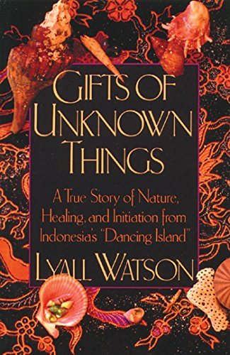 Lyall Watson Gifts Of Unknown Things A True Story Of Nature Healing And Initiation F Original