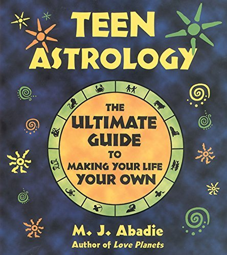 M. J. Abadie Teen Astrology The Ultimate Guide To Making Your Life Your Own Original