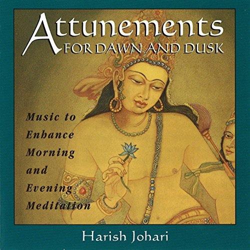 Harish Johari Attunements For Dawn And Dusk Music To Enhance Morning And Evening Meditation