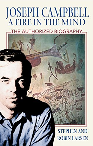 Stephen Larsen Joseph Campbell A Fire In The Mind The Authorized Biography