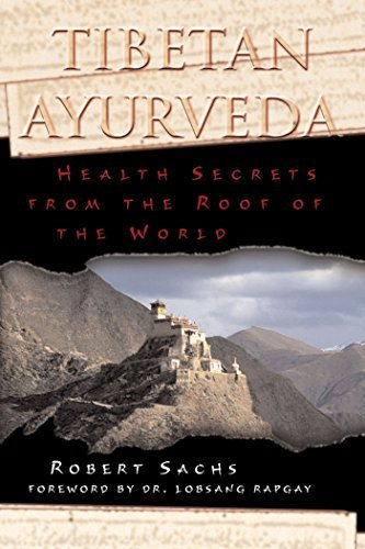 Robert Sachs Tibetan Ayurveda Health Secrets From The Roof Of The World