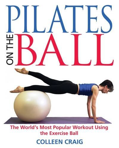 Colleen Craig Pilates On The Ball The World's Most Popular Workout Using The Exerci Original