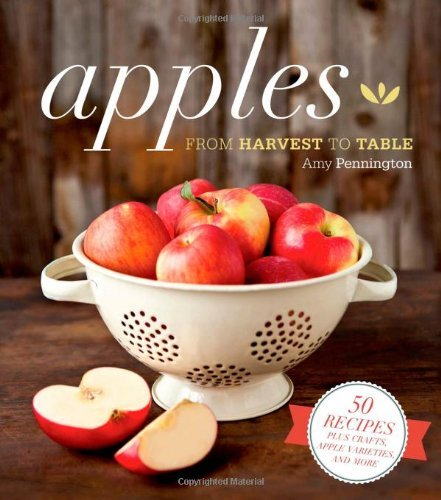 Amy Pennington Apples From Harvest To Table 50 Recipes Plus Lore Craf