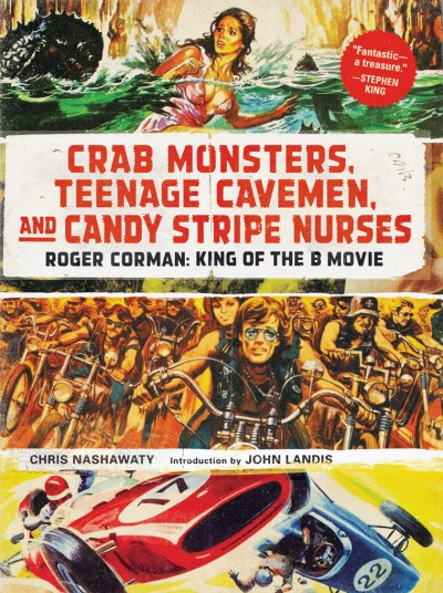 Chris Nashawaty Crab Monsters Teenage Cavemen And Candy Stripe N Roger Corman King Of The B Movie