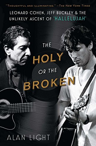 Alan Light The Holy Or The Broken Leonard Cohen Jeff Buckley And The Unlikely Asc