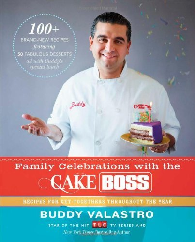 Buddy Valastro Family Celebrations With The Cake Boss Recipes For Get Togethers Throughout The Year