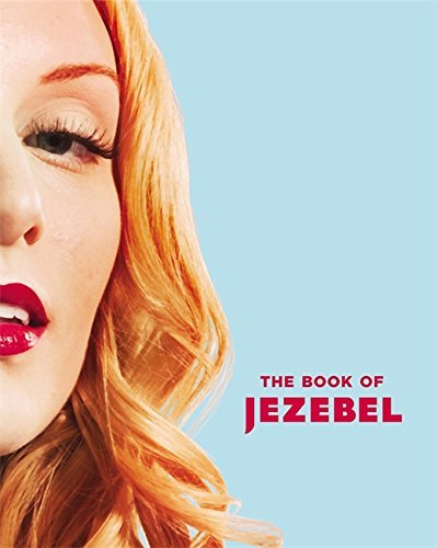 Anna Holmes The Book Of Jezebel An Illustrated Encyclopedia Of Lady Things