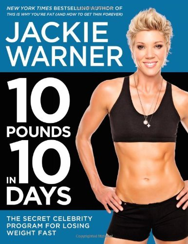 Jackie Warner 10 Pounds In 10 Days The Secret Celebrity Program For Losing Weight Fa