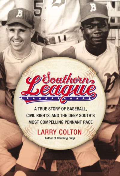 Larry Colton Southern League A True Story Of Baseball Civil Rights And The D