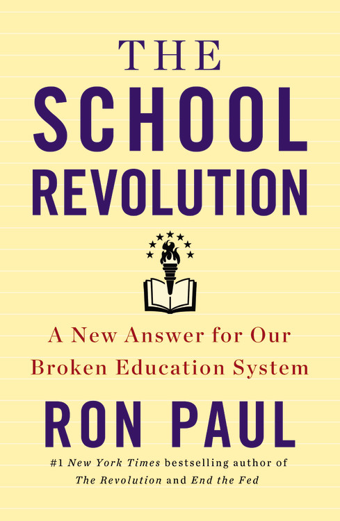 Ron Paul The School Revolution A New Answer For Our Broken Education System