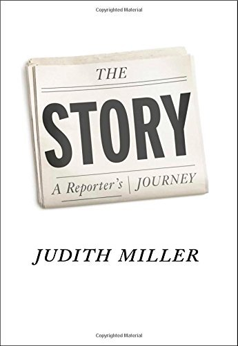 Judith Miller The Story A Reporter's Journey