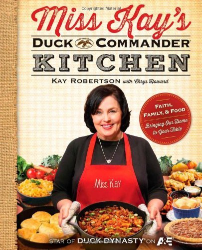 Kay Robertson Miss Kay's Duck Commander Kitchen Faith Family And Food Bringing Our Home To You Original