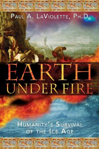 Paul A. Laviolette Earth Under Fire Humanity's Survival Of The Ice Age